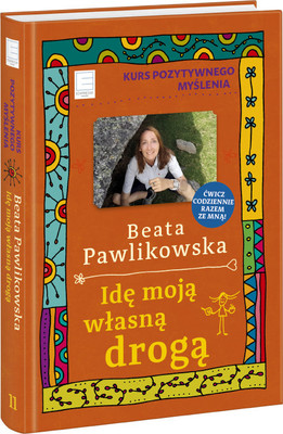 Beata Pawlikowska - Idę moją własną drogą. Kurs pozytywnego myślenia 11