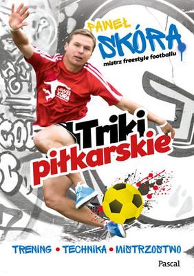 Paweł Skóra - Triki piłkarskie. Trening, technika, mistrzostwo