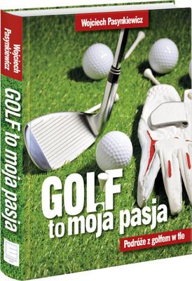 Stanisław Pasynkiewicz - Golf moja pasja. Podróże z golfem w tle