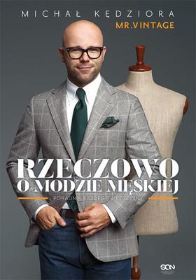 Michał Kędziora - Rzeczowo o modzie męskiej. Poradnik każdego mężczyzny. Wydanie II uzupełnione
