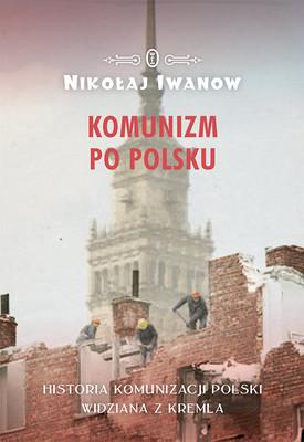 Nikołaj Iwanow - Komunizm po polsku