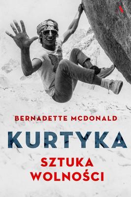 Bernadette McDonald - Kurtyka. Sztuka wolności / Bernadette McDonald - Art Of Freedom