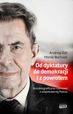 Andrzej Zoll, Marek Bartosik - Od dyktatury do demokracji. I z powrotem. Autobiograficzna rozmowa o współczesnej Polsce