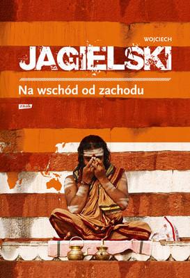 Wojciech Jagielski - Na wschód od zachodu