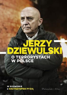 Jerzy Dziewulski, Krzysztof Pyzia - Jerzy Dziewulski o terrorystach w Polsce