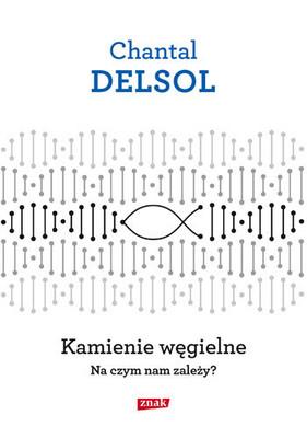 Chantal Delsol - Kamienie węgielne. Na czym nam zależy?