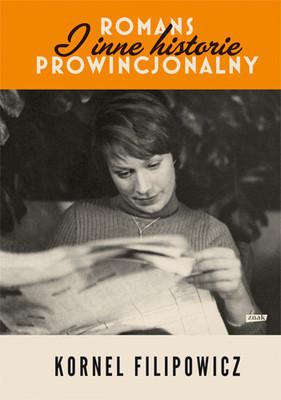 Kornel Filipowicz - Romans prowincjonalny i inne historie
