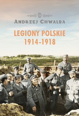 Andrzej Chwalba - Legiony polskie 1914-1918
