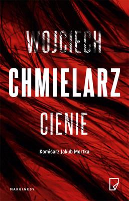 Wojciech Chmielarz - Jakub Mortka. Tom 5. Cienie