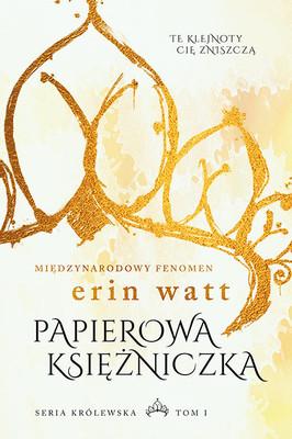 Erin Watts - Seria królewska. Tom 1. Papierowa księżniczka