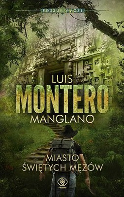 Luis Montero Manglano - Poszukiwacze. Tom 3. Miasto świętych mężów