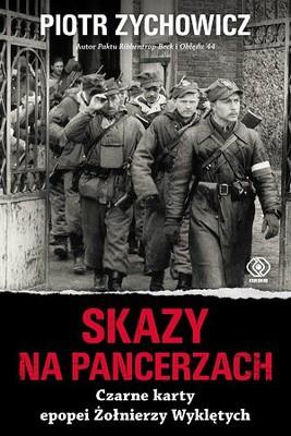 Piotr Zychowicz - Skazy na pancerzach. Czarne karty epopei Żołnierzy Wyklętych