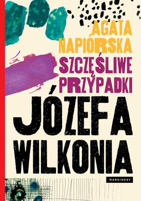Agata Napiórska - Szczęśliwe przypadki Józefa Wilkonia