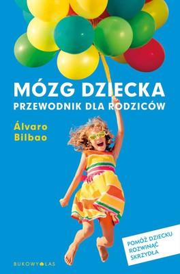 Alvaro Bilbao - Mózg dziecka. Przewodnik dla rodziców