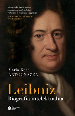 Maria Rosa Antognazza - Leibniz. Biografia intelektualna / Maria Rosa Antognazza - Leibniz. An Intellectual Biography