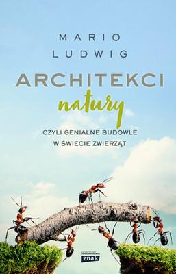 Mario Ludwig - Architekci natury, czyli genialne budowle w świecie zwierząt
