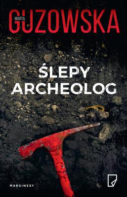 Marta Guzowska - Ślepy archeolog