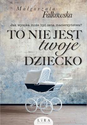 Małgorzata Falkowska - To nie jest twoje dziecko