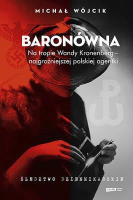 Michał Wójcik - Baronówna. Na tropie Wandy Kronenberg - najgroźniejszej polskiej agentki. Śledztwo dziennikarskie