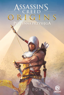 Oliver Bowden - Assassin's Creed Origins. Pustynna przysięga
