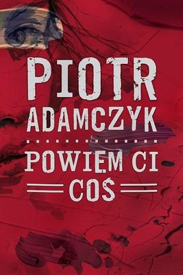 Piotr Adamczyk - Powiem ci coś