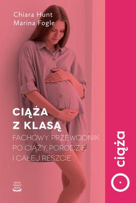 Chiara Hunt, Marina Fogle - Ciąża z klasą. Fachowy przewodnik po ciąży, porodzie i całej reszcie