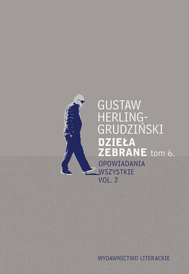 Gustaw Herling-Grudziński - Dzieła zebrane. Tom 6. Opowiadania wszystkie. Część 2
