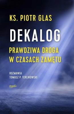 Piotr Glas, Tomasz Terlikowski - Dekalog. Prawdziwa droga w czasach zamętu
