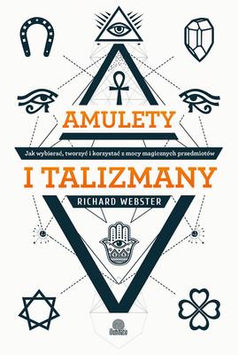 Richard Webster - Amulety i talizmany. Jak wybierać, tworzyć i korzystać z mocy magicznych przedmiotów / Richard Webster - Amulets And Talismans For Beginners