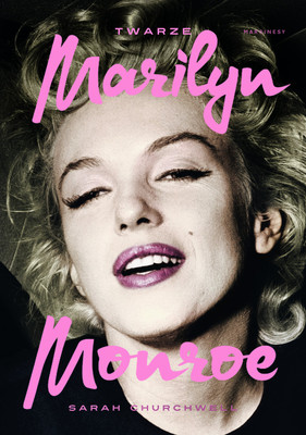 Sarah Churchwell - Twarze Marilyn Monroe / Sarah Churchwell - The Many Lives Of Marilyn Monroe