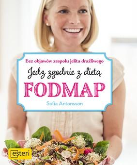 Sofia Antonsson - Jedz zgodnie z dietą Fodmap. Bez objawów zespołu jelita drażliwego / Sofia Antonsson - Lugn Mage Med God Mat. Kokboken För Dig Med IBS