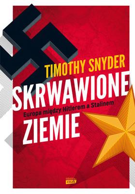 Timothy D. Snyder - Skrwawione ziemie. Europa między Hitlerem a Stalinem