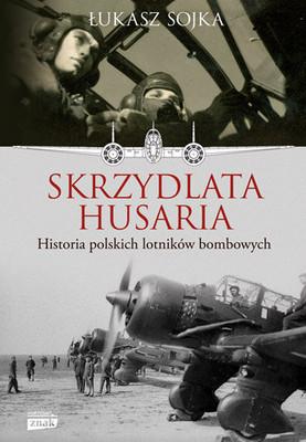 Łukasz Sojka - Skrzydlata husaria. Historia polskich lotników bombowych