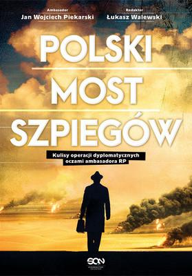 Łukasz Walewski, Jan Wojciech Piekarski - Polski most szpiegów. Kulisy operacji dyplomatycznych oczami ambasadora RP