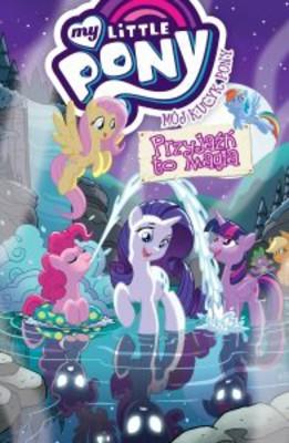 Mój Kucyk Pony. Tom 11. Przyjaźń to magia