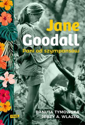Danuta Tymowska, Jerzy A. Wlazło - Jane Goodall. Pani od szympansów