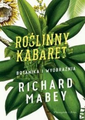 Richard Mabey - Roślinny kabaret. Botanika i wyobraźnia