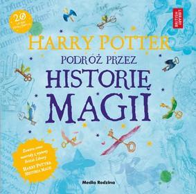J.K. Rowling - Harry Potter. Podróż przez historię magii
