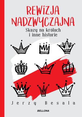 Jerzy Besala - Rewizja nadzwyczajna. Skazy na królach i inne historie