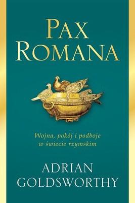 Adrian Goldsworthy - Pax Romana. Wojna, pokój i podboje w świecie rzymskim