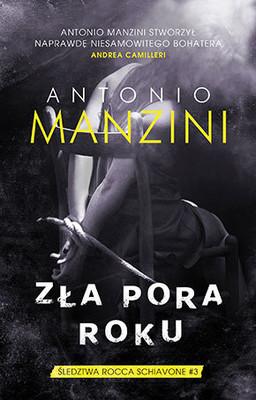 Antonio Manzini - Śledztwa Rocca Schiavone. Tom 3. Zła pora roku / Antonio Manzini - Non E Stagione