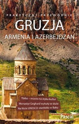 Praktyczny przewodnik. Gruzja, Armenia, Azerbejdżan