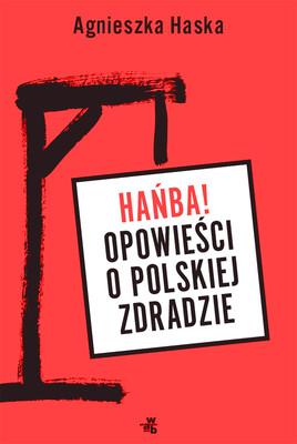 Agnieszka Haska - Hańba! Opowieści o polskiej zdradzie