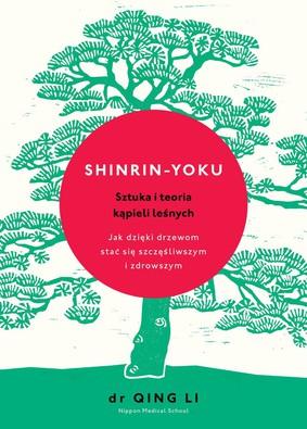 Qing Li - Shinrin-yoku. Sztuka i teoria kąpieli leśnych