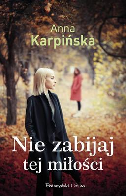 Anna Karpińska - Nie zabijaj tej miłości