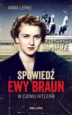 Anna Lerke - Spowiedź Ewy Braun. W cieniu Hitlera