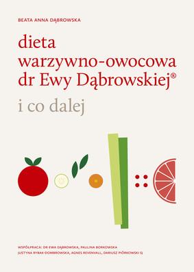 Beata Dąbrowska - Dieta warzywno-owocowa dr Ewy Dąbrowskiej i co dalej