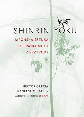 Hector Garcia, Francesc Miralles - Shinrin-yoku. Japońska sztuka czerpania mocy z przyrody