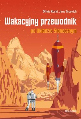 Jana Grcevich, Olivia Koski - Wakacyjny przewodnik po Układzie Słonecznym