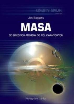 Jim Baggott - Masa. Od greckich atomów do pól kwantowych